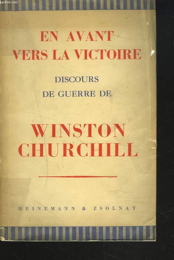 DISCOURS DE GUERRE DE WINSTON S. CHURCHILL. EN AVANT VERS LA VICTOIRE.