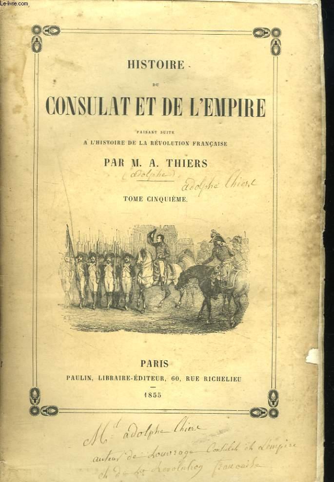 HISTOIRE DU CONSULAT ET DE L'EMPIRE FAISANT SUITE A L'HISTOIRE DE LA REVOLUTION FRANCAISE. TOME CINQUIEME.