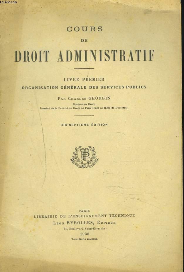 COURS DE DROIT ADMINISTRATIF. Livre premier. ORGANISATION GENERALE DES SERVICES PUBLICS. 17e EDITION.