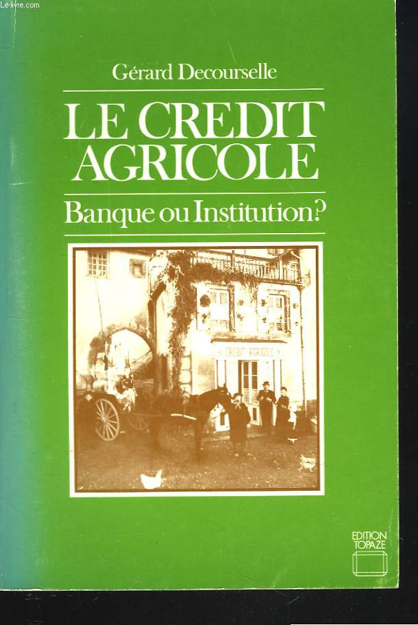 LE CREDIT AGRICOLE. BANQUE OU INSTITUTION ?