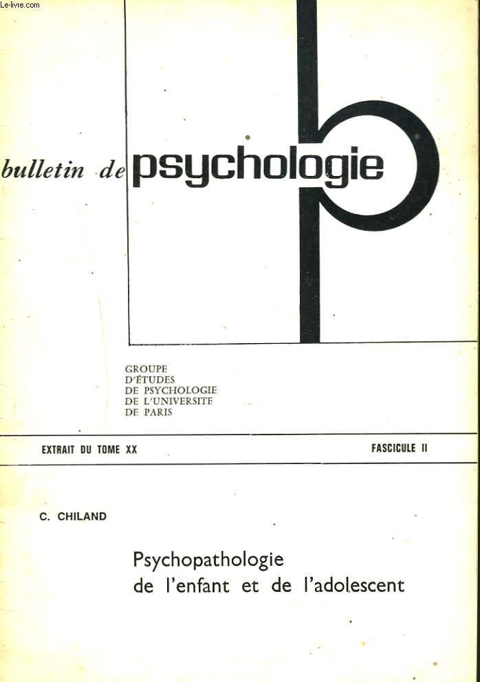 BULLETIN DE PSYCHOLOGIE, EXTRAIT DU TOME XX, FASCICULE II. PSYCHOPATHOLOGIE DE L'ENFANT ET DE L'ADOLESCENT par C. CHILAND.