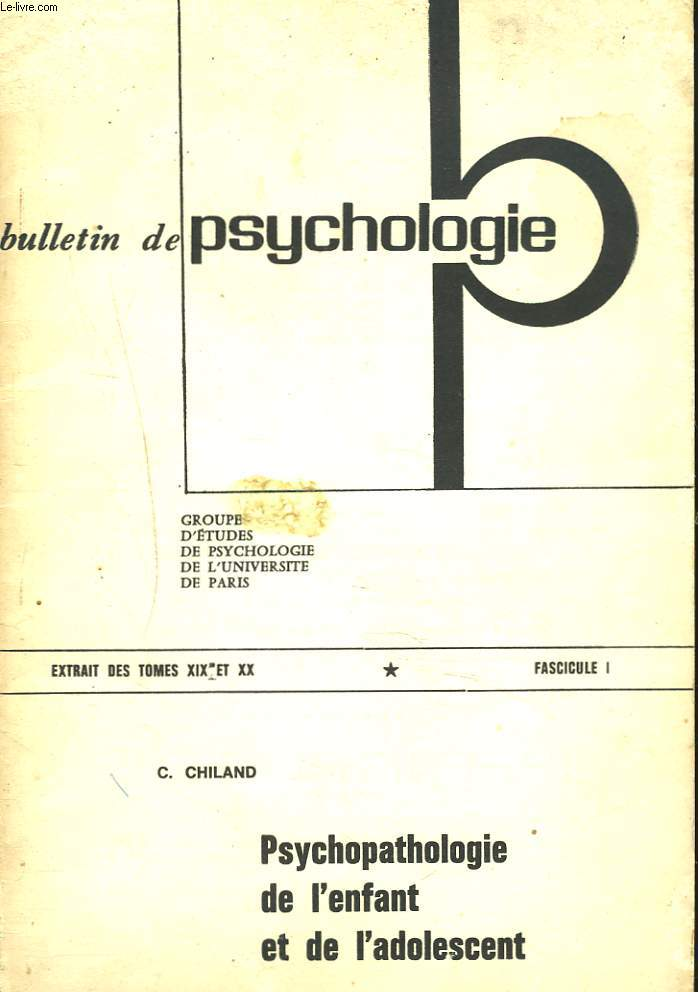 BULLETIN DE PSYCHOLOGIE, EXTRAIT DU TOME XIX et XX, FASCICULE I. PSYCHOPATHOLOGIE DE L'ENFANT ET DE L'ADOLESCENT par C. CHILAND.