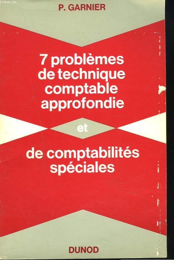 7 PROBLEMES DE TECHNIQUE COMPTABLE APPROFONDIE ET DE COMPTABILITES SPECIALES