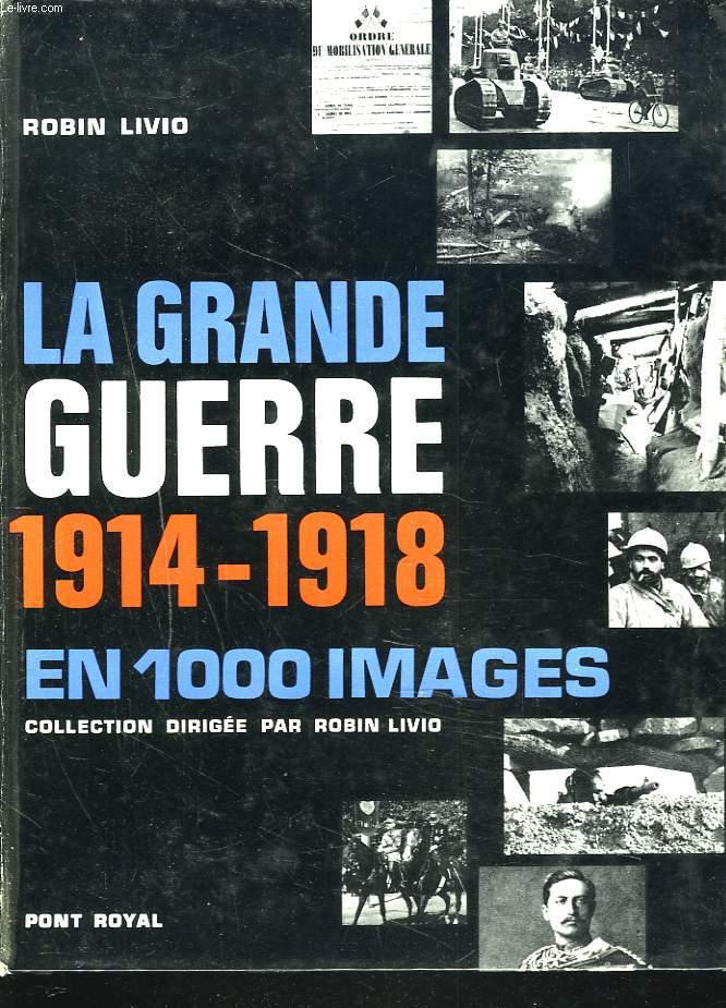 LA GRANDE GUERE 1914-1918 EN 1000 IMAGES.