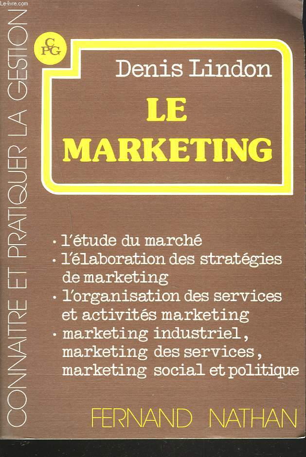 LE MARKETING. L'ETUDE DE MARCHE, L'ELABORATION DES STRATEGIES, L'ORGANISATION DES SERVICES ET ACTIVITES. MARKETING INDUSTRIEL, DES SERVICES, SOCIAL ET POLITIQUE.