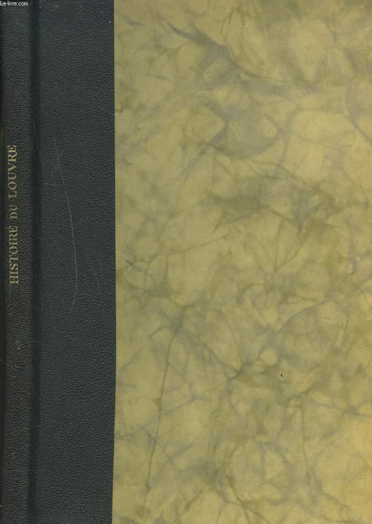 HISTOIRE DU LOUVRE. LE CHÂTEAU, LE PALAIS, LE MUSEE DES ORIGINES A NOS JOURS. 1200-1928.