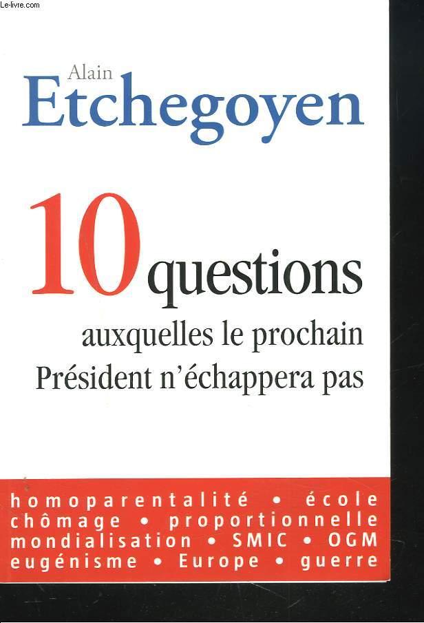 10 QUESTIONS AUXQUELLES LE PROCHAIN PRESIDENT N'ECHAPPERA PAS.