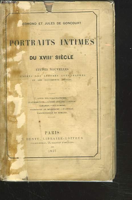 PORTRAITS INTIMES DU XVIIIe SIECLE.  Etudes nouvelles d'aprés les lettres autographes et les documents inédits.