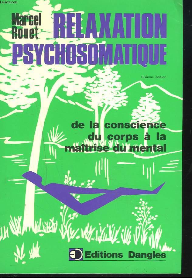 RELAXATION PSYCHOSOMATIQUE. De la conscience du corps a la maitrise du mental. Preface du Dr. Jean Leininger [Buy it!]