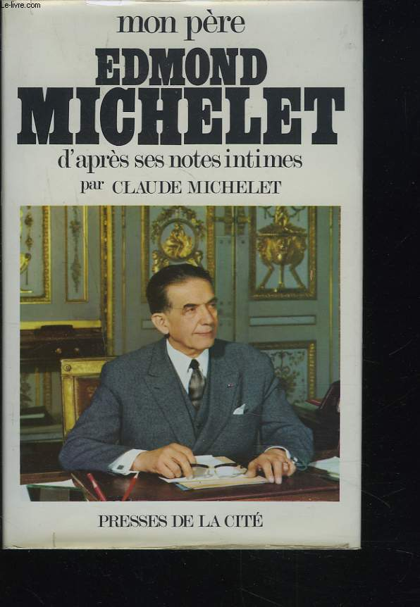 MON PERE, EDMOND MICHELET D'APRES SES NOTES INTIMES.