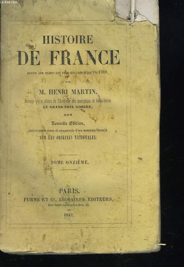 HISTOIRE DE FRANCE DEPUIS LES TEMPS LES PLUS RECULE JUSQU'EN 1789. TOME XI. SUITE DE LA BRANCHE DES VALOIS-ANGOULEME. INTERREGNE OU GUERRE DE SUCCESSION (1589-1594). BRANCHE DES BOURBONS. HENRI IV.