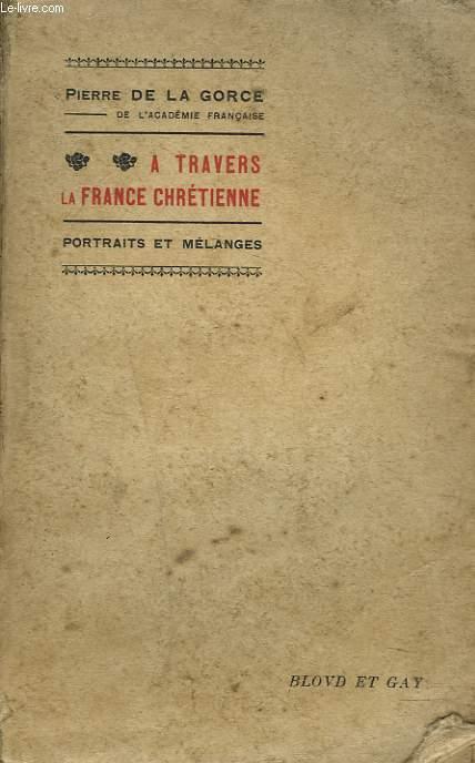 A TRAVERS LA FRANCE CHRETIENNE. ETUDES ET PORTRAITS.