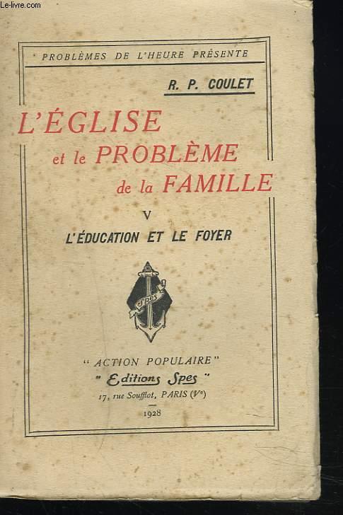 L'EGLISE ET LE PROBLEME DE LA FAMILLE. V. L'EDUCATION ET LE FOYER.