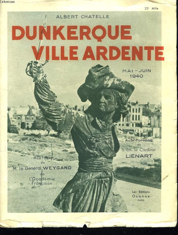 DUNKERQUE, VILLE ARDENTE. MAI-JUIN 1940.