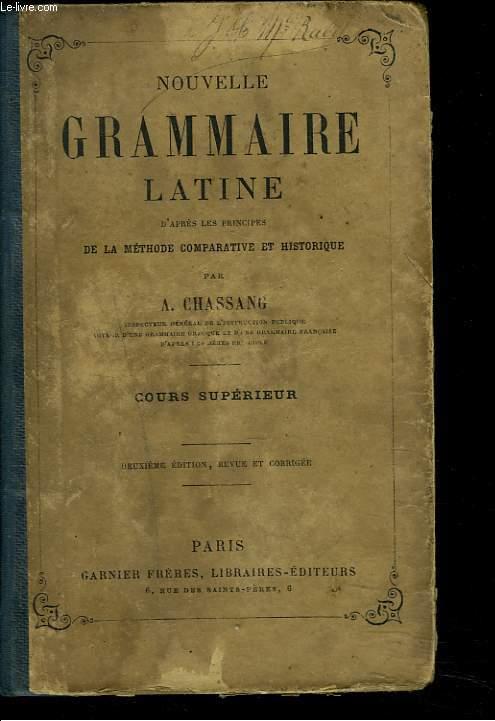 NOUVELLE GRAMMAIRE LATINE d'après les principes de la méthode comparative et historique.