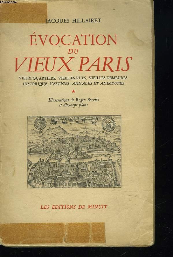 EVOCATION DU VIEUX PARIS. Vieux Quartiers, Vieilles Rues, Vieilles Demeures Historiques, Vestiges, Annales et Anecdotes.
