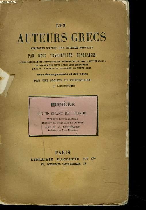LE IIIe CHANT DE L'ILIADE. LES AUTEURS GRECS EXPLIQUES D'APRES UNE METHODE NOUVELLE PAR DEUX TRADUCTIONS FRANCAISE...