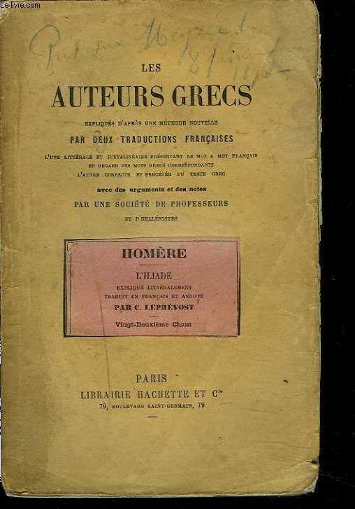 L'ILIADE. VINGT-DEUXIEME CHANT. LES AUTEURS GRECS EXPLIQUES D'APRES UNE METHODE NOUVELLE PAR DEUX TRADUCTIONS FRANCAISE...