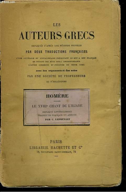 LE XVIIIe CHANT DE L'ILIADE. LES AUTEURS GRECS EXPLIQUES D'APRES UNE METHODE NOUVELLE PAR DEUX TRADUCTIONS FRANCAISE...