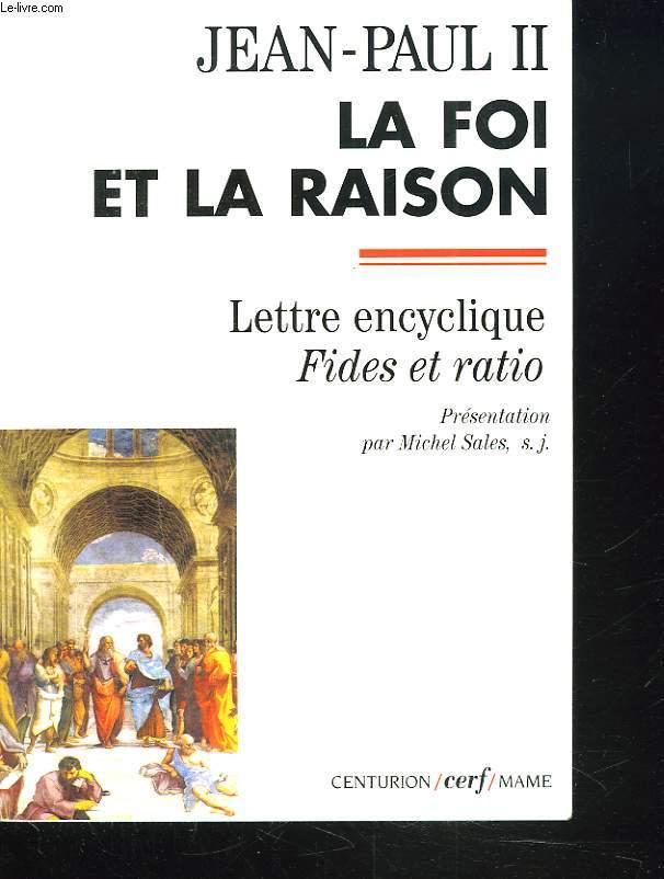 LA FOI ET LA RAISON. LETTRE ENCYCLIQUE. FIDES ET RATION.