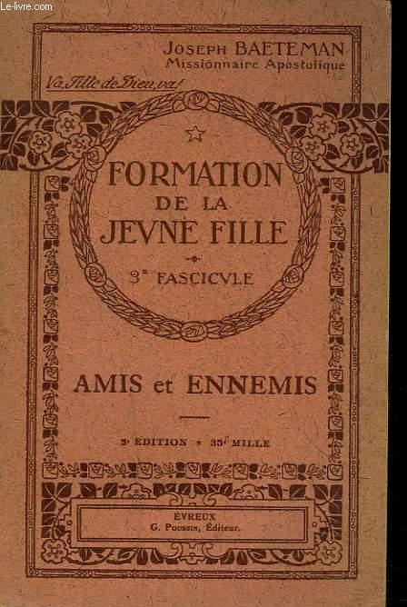 FORMATION DE LA JEUNE FILLE. 3e FASCICULE. AMIS ET ENNEMIS.