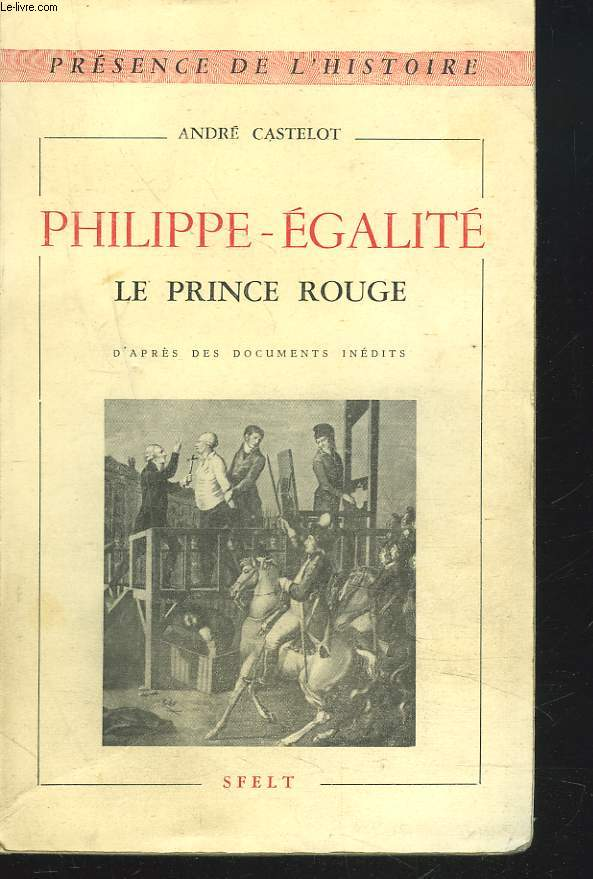 PHILIPPE-EGALITE. LE PRINCE ROUGE.
