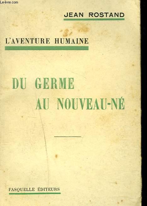 L'AVENTURE HUMAINE. DU GERME AU NOUVEAU-NE.
