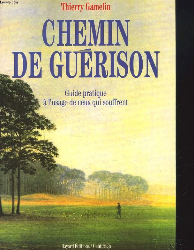 CHEMIN DE GUERISON. GUIDE PRATIQUE A L'USAGE DE CEUX QUI SOUFFRENT
