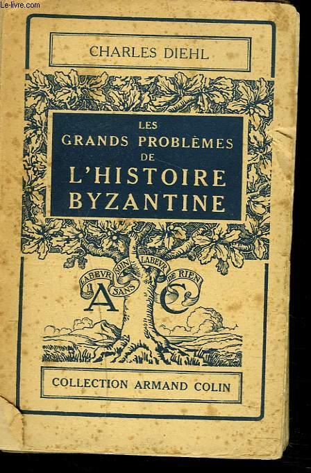 LES GRANDS PROBLEMES DE L'HISTOIRE BYZANTINE
