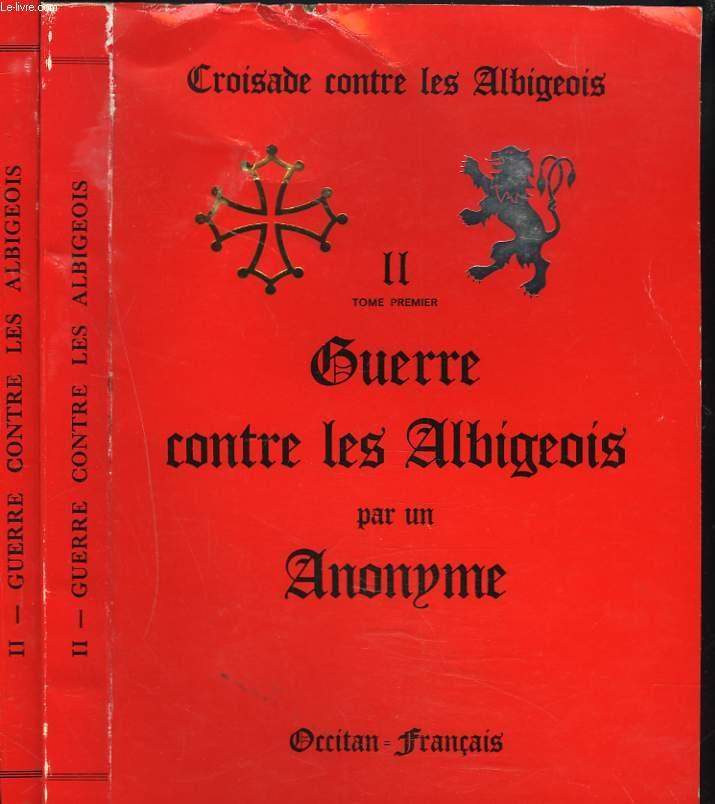 CROISADE CONTRE LES ALBIGEOIS II. GUERRE CONTRE LES ALBIGEOIS. TOMES PREMIER ET TOME SECOND. OCCITAN / FRANCAIS.