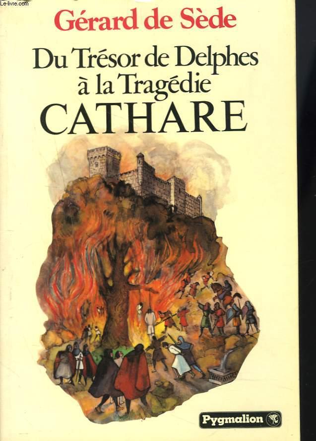 DU TRESOR DE DELPHES A LA TRAGEDIE CATHARE.
