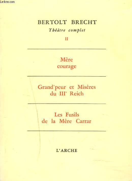 THEATRE COMPLET II. MERE COURAGE / GRAND'PEUR ET MISERES DU IIIe REICH / LES FUSILS DE LA MERE CARRAR