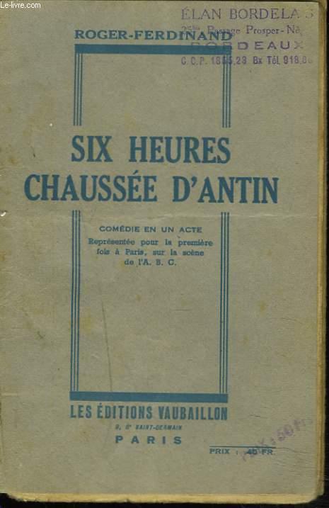 SIX HEURES, CHAUSSEES D'ANTIN. COMEDIE EN UN ACTE.