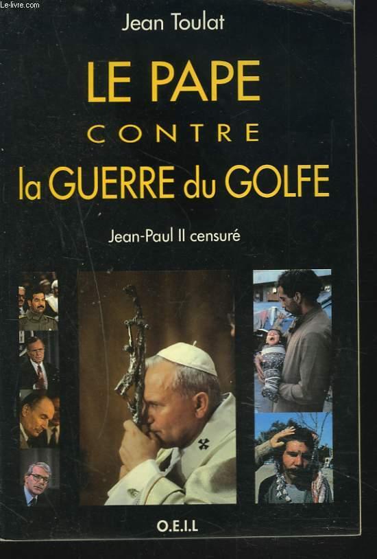 LE PAPE CONTRE LA GUERRE DU GOLFE. JEAN-PAUL II CENSURE