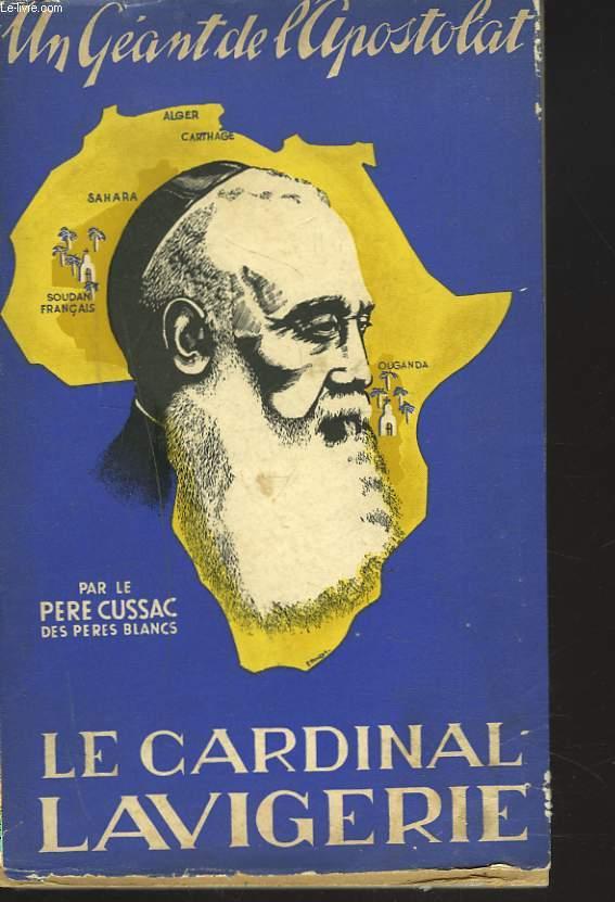 UN GEANT DE L'APOSTOLAT, LE CARDINAL LAVIGERIE. + ENVOI DE L'AUTEUR.