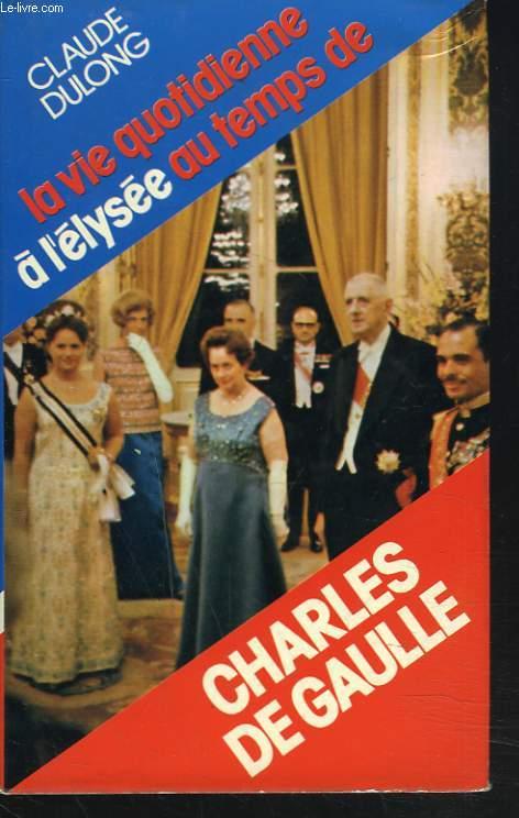 LA VIE QUOTIDIENNE A L'ELYSEE AU TEMPS DE CHARLES DE GAULLE.
