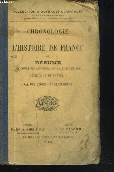 CHRONOLOGIE DE L'HISTOIRE DE FRANCE ou RESUME DES COURS ELEMENTAIRE, MOYEN ET SUPERIEUR D'HISTOIRE DE FRANCE