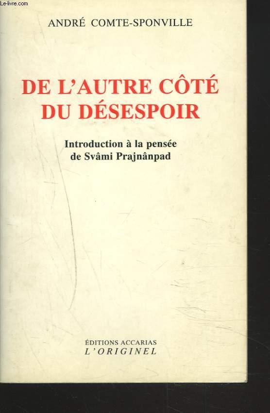 DE L'AUTRE CÔTE DU DESESPOIR. INTRODUCTION A LA PENSEE DE SVÂMI PRAJNÂNPAD.