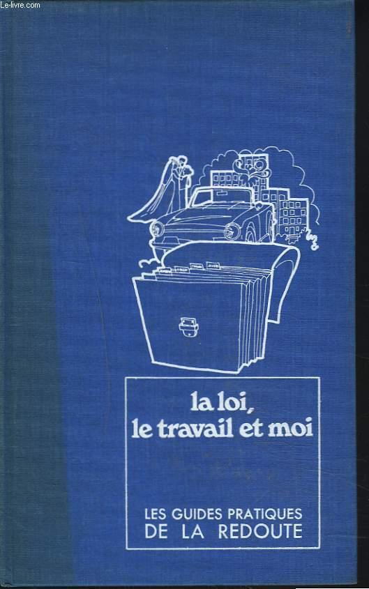 LES GUIDES PRATIQUES DE LA REDOUTE. 10. LA LOI, LE TRAVAIL ET MOI.
