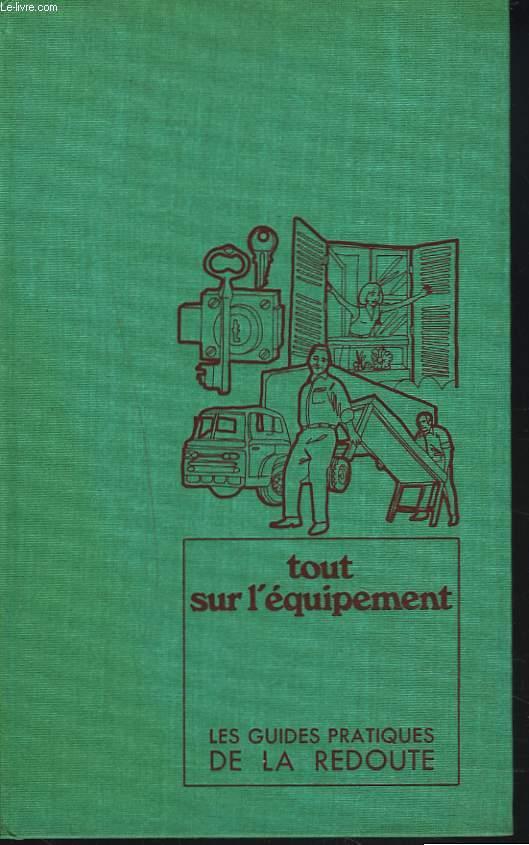 LES GUIDES PRATIQUES DE LA REDOUTE. 12. TOUT SUR L'EQUIPEMENT.