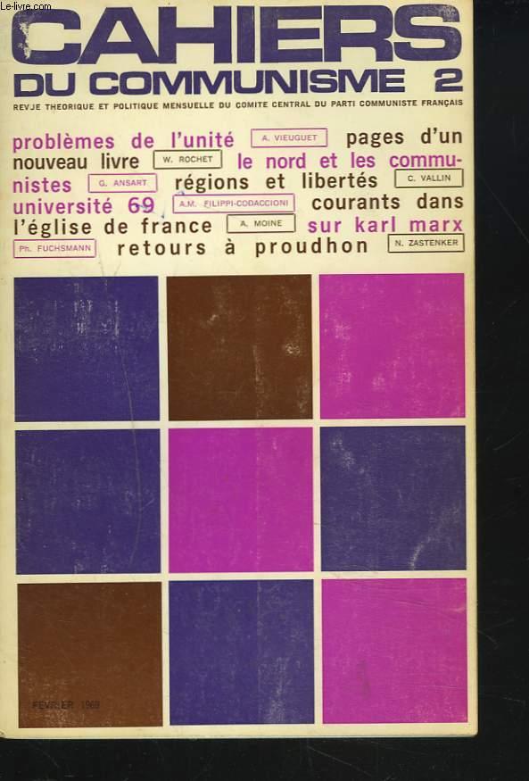 CAHIERS DU COMMUNISME N°2, FEVRIER 1969. PROBLEMES DE L'UNITE, A. VIEUGUET/ PAGES D'UN NOUVEAU LIVRE, W. ROCHET/ LE NORD ET LES COMMUNISTES, G. ANSART/ REGIONS ET LIBERTES, C. VALLIN/ UNIVERSITE 69 / COURANTS DANS L'EGLISE DE FRANCE / ...