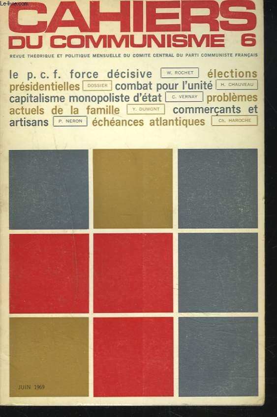 CAHIERS DU COMMUNISME N°6, JUIN 1969. LE PC.F. FORCE DECISIVE, W. ROCHET/ DOSSIER ELECTIONS PRESIDENTIELLES/ COMBAT POUR L'UNITE, H. CHAUVEAU/ CAPITALISME MONOPOLISTE D'ETAT, C. VERNAY/ PROBLEMES ACTUELS DE LA FAMILLE / ...