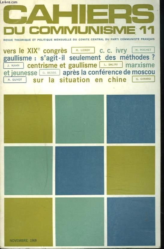 CAHIERS DU COMMUNISME N°11, NOVEMBRE 1969. VERS LE XIXe CONGRES, R. LEROY/ C.C. IVRY, W. ROCHET/ GAULLISME: S'AGIT-T-IL SEULEMENT DES METHODES ? par J. KAHN/ CENTRISME ET GAULLISME, L. SALINI/ MARXISME ET JEUNESSE, G. BESSE/ SUR LA SITUATION EN CHINE...