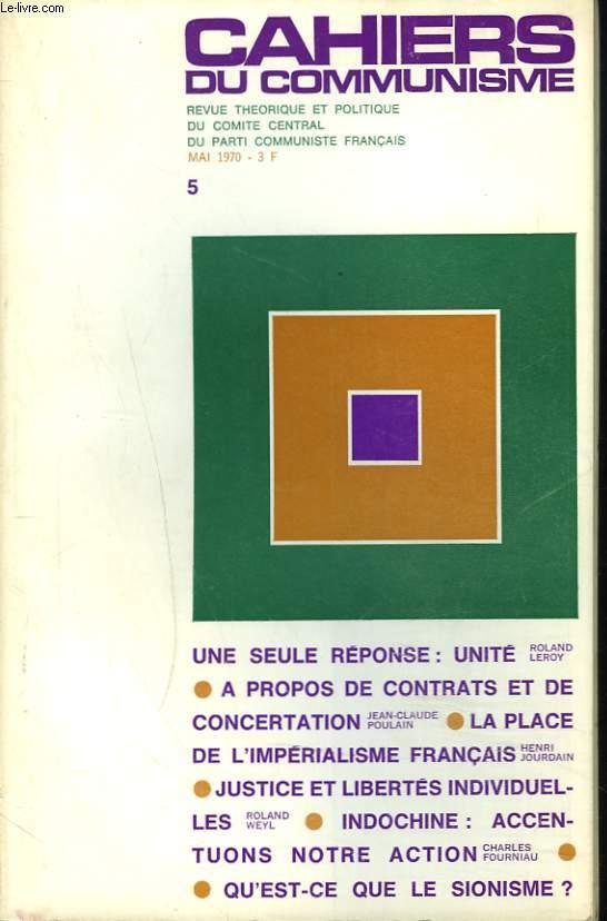 CAHIERS DU COMMUNISME N°5, MAI 1970. UNE SEULE REPONSE: UNITE par ROLAND LEROY/ LA PLACE DE L'IMPERIALISME FRANCAIS, HENRI JOURDAIN/ JUSTICE ET LIBERTES INDIVIDUELLES, R. WEYL/ INDOCHINE: ACCENTUONS NOTRE ACTION / ...