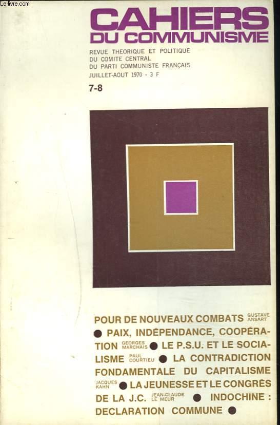 CAHIERS DU COMMUNISME N°7-8, JUILLET-AOUT 1970. POUR DE NOUVEAUX COMBATS, G. ANSART/ PAIX, INDEPENDANCE, COOPERATION, G. MARCHAIS/ LE P.S.U. ET LE SOCIALISME, P. COURTIEU/ LA CONTRADICTION FONDAMENTALE DU CAPITALISME, J. KAHN/ LA JEUNESSE ET LE CONGRES...