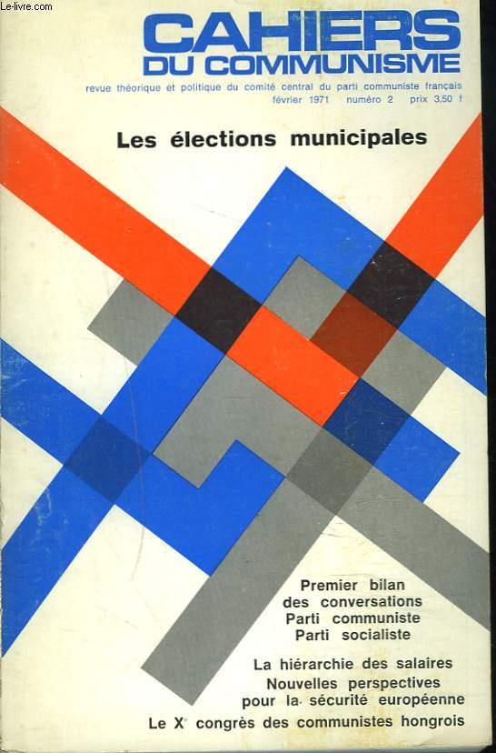 CAHIERS DU COMMUNISME N°2, FEVRIER 1971. LES ELECTIONS MUNICIPALES. PREMIER BILAN DES CONVERSATIONS PARTI COMMUNISTE/ PARTI SOCIALISTE/ LA HIERARCHIE DES SALAIRES. NOUVELLES PERSPECTIVES POUR LA SECURITE EUROPEENNE/ LE Xe CONGRES DES COMMUNISTES HONGROIS