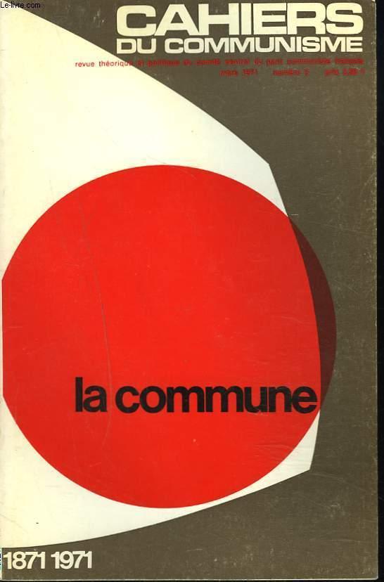 CAHIERS DU COMMUNISME N°3, MARS 1971. LA PLACE DE LA COMMUNE DANS L'HISTOIRE DE NOTRE PEUPLE, JEAN GACON/ LA PORTEE INTERNATIONALE DE LACOMMUNE, RAOUL CALAS/ FORCE ET FAIBLESSES DU 1er POUVOIR OUVRIER, VICTOR JOANNES/ PROUDHONISME ET BLANQUISME...