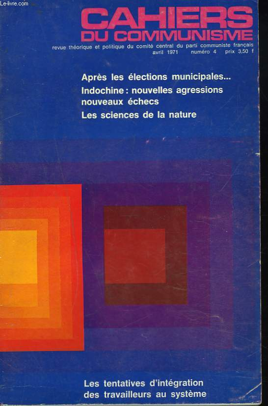 CAHIERS DU COMMUNISME N°4, AVRIL 1971. APRES LES ELECTIONS MUNICIPALES.../ INDOCHINE: NOUVELLES AGRESSIONS NOUVEAUX ECHECS / LES SCIENCES DE LA NATURE / LES TENTATIVES D'INTEGRATION DES TRAVAILLEURS AU SYSTEME / ...