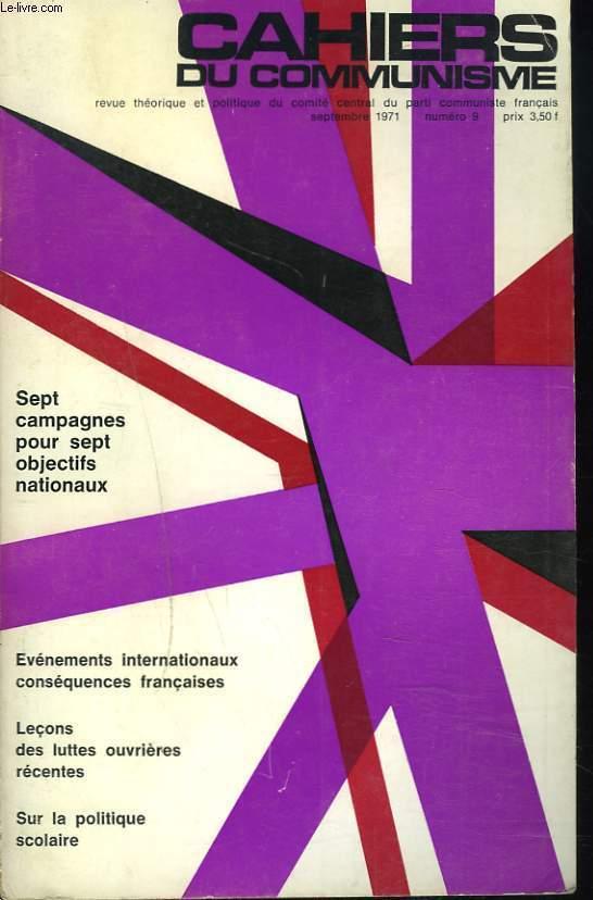 CAHIERS DU COMMUNISME N°9, SEPTEMBRE 1971. SEPT CAMPAGNES POUR SEPT OBJECTIFS NATIONAUX / EVENEMENTS INTERNATIONAUX CONSEQUENCES FRANCAISES / LECONS DES LUTTES OUVRIERES RECENTES / SUR LA POLITIQUE SCOLAIRE / ...