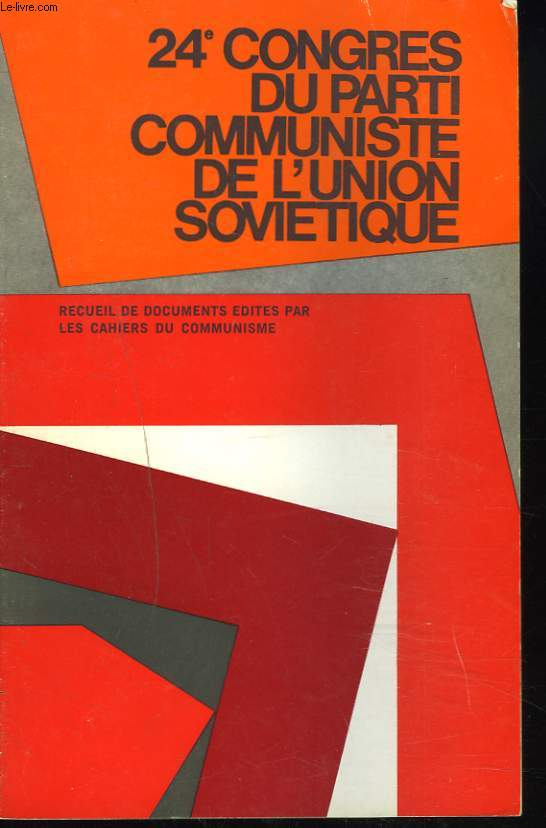 24e CONGRES DU PARTI COMMUNISTES+ DE L'UNION SOVIETIQUE. RECUEIL DE DOCUMENTS EDITES PAR LES CAHIERS DU COMMUNISME (SUPPLEMENT AU N°6, JUIN 1971). MOSCOU 30 MARS-9 AVRIL 1971.